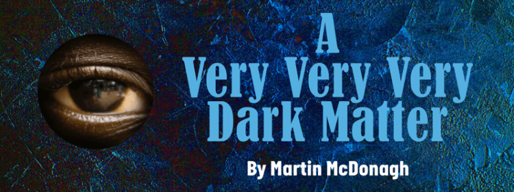 A very very dark matter to open at the Bridge Theatre